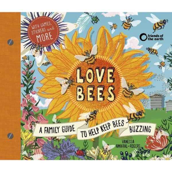Love Bees - A family guide to help keep bees buzzing